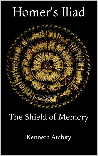 Homer's Iliad: The Shield of Memory, by Kenneth Atchity